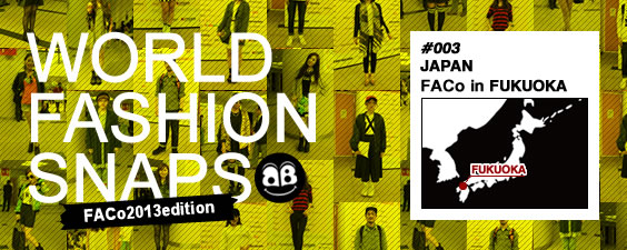 World Fashion Snap / Fukuoka 福岡 FACo 2013