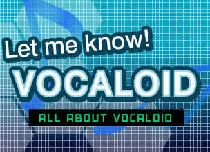 Let me know! VOCALOID