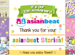 "It's our 10th Anniversary! Thank you for your ""asianbeat Stories""!"