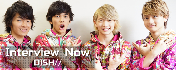 Interview Now ~DISH//~