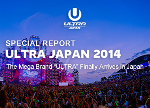 "ULTRA JAPAN 2014 Special Report:  The Mega Brand ""ULTRA"" Finally Arrives in Japan"