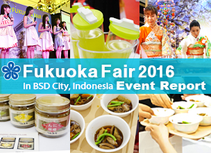 """Fukuoka Fair 2016""  in BSD CITY, Indonesia Event Report"