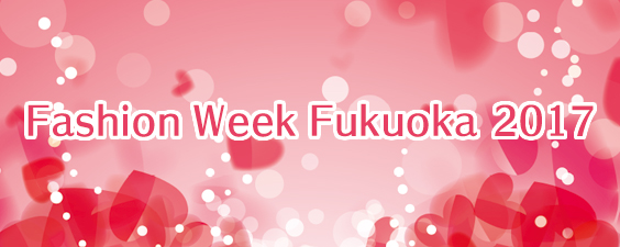 FASHION WEEK FUKUOKA