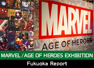 "The ""MARVEL / AGE OF HEROES EXHIBITION"" Fukuoka Report!"