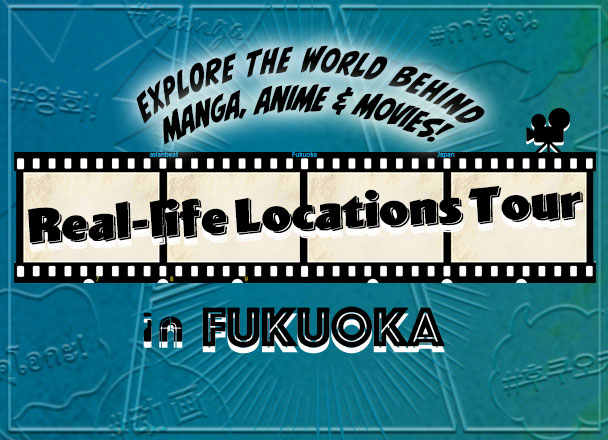 Real-life Locations Tour in Fukuoka