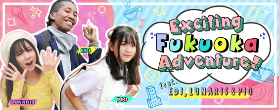 EXCITING FUKUOKA ADVENTURE feat. EDI, LUNARIS, and PIO!